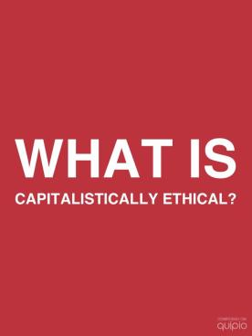 what is capitalistically Ethical?