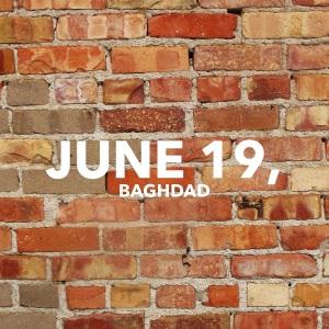 June 19, Baghdad