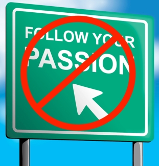 don't follow your passion sign jpeg